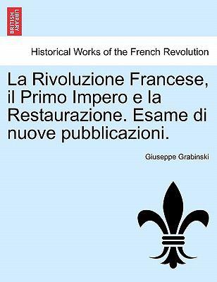 La Rivoluzione Francese, Il Primo Impero E La Restaurazione. Esame Di Nuove Pubblicazioni. 9781241456108