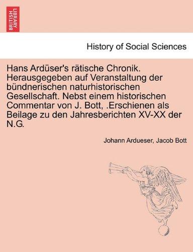 Hans Ard Ser's R Tische Chronik. Herausgegeben Auf Veranstaltung Der B Ndnerischen Naturhistorischen Gesellschaft. Nebst Einem Historischen Commentar 9781241459604