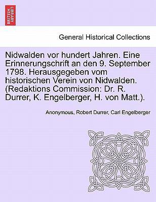 Nidwalden VOR Hundert Jahren. Eine Erinnerungschrift an Den 9. September 1798. Herausgegeben Vom Historischen Verein Von Nidwalden. (Redaktions Commis 9781241459635