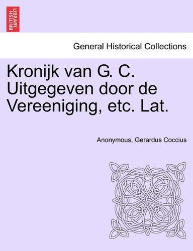 Kronijk Van G. C. Uitgegeven Door de Vereeniging, Etc. Lat. 9781241462840