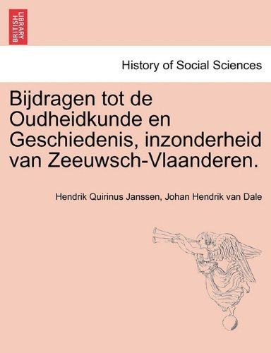 Bijdragen Tot de Oudheidkunde En Geschiedenis, Inzonderheid Van Zeeuwsch-Vlaanderen. 9781241464479