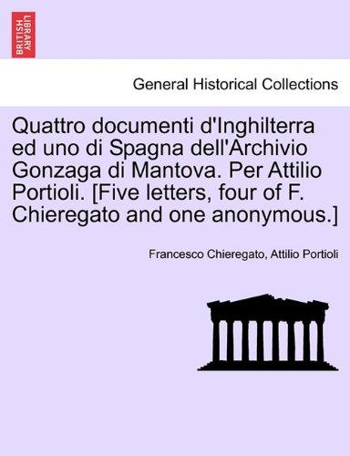 Quattro Documenti D'Inghilterra Ed Uno Di Spagna Dell'archivio Gonzaga Di Mantova. Per Attilio Portioli. [Five Letters, Four of F. Chieregato and One