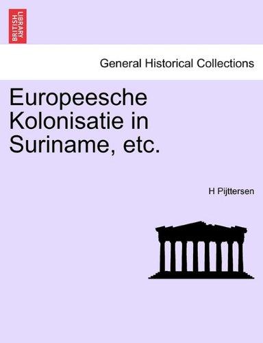 Europeesche Kolonisatie in Suriname, Etc. 9781241470470