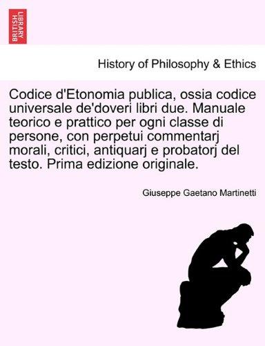 Codice D'Etonomia Publica, Ossia Codice Universale de'Doveri Libri Due. Manuale Teorico E Prattico Per Ogni Classe Di Persone, Con Perpetui Commentarj