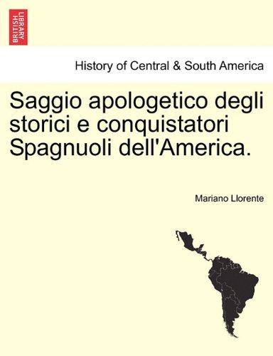 Saggio Apologetico Degli Storici E Conquistatori Spagnuoli Dell'america. 9781241472818
