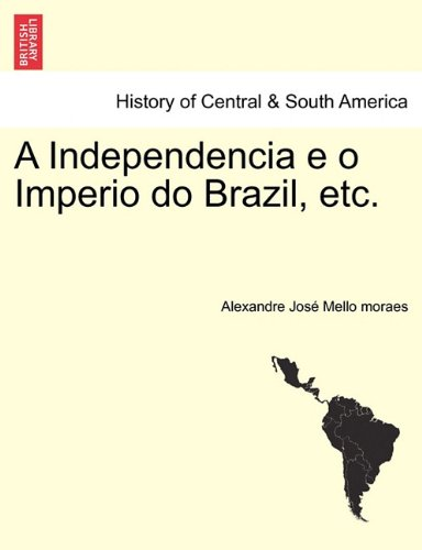 A Independencia E O Imperio Do Brazil, Etc. 9781241473815