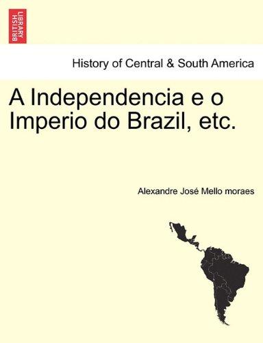 A Independencia E O Imperio Do Brazil, Etc.