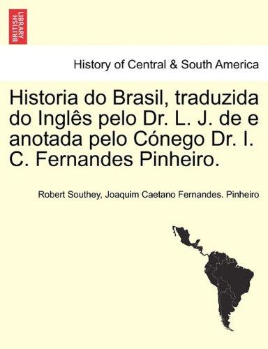 Historia Do Brasil, Traduzida Do Ingl S Pelo Dr. L. J. de E Anotada Pelo C Nego Dr. I. C. Fernandes Pinheiro. 9781241474843