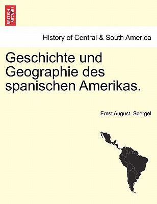 Geschichte Und Geographie Des Spanischen Amerikas. 9781241474898