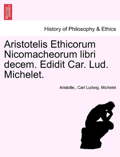 Aristotelis Ethicorum Nicomacheorum Libri Decem. Edidit Car. Lud. Michelet. 9781241475635
