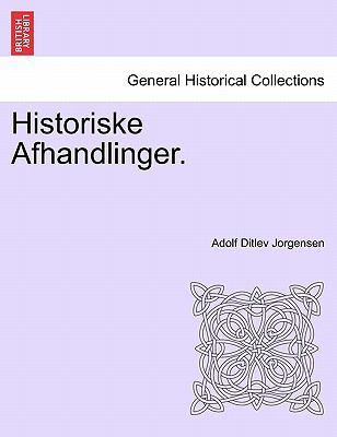 Historiske Afhandlinger. 9781241531881