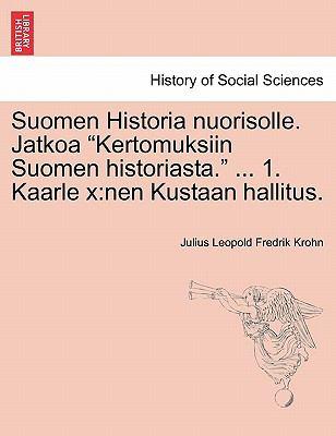 """Suomen Historia Nuorisolle. Jatkoa """"Kertomuksiin Suomen Historiasta."""" ... 1. Kaarle X"""