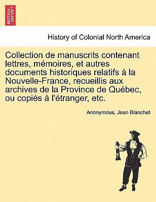 Collection de Manuscrits Contenant Lettres, M Moires, Et Autres Documents Historiques Relatifs La Nouvelle-France, Recueillis Aux Archives de La Provi 9781241551063
