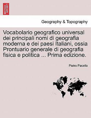 Vocabolario Geografico Universal Dei Principali Nomi Di Geografia Moderna E Dei Paesi Italiani, Ossia Prontuario Generale Di Geografia Fisica E Politi 9781241571337