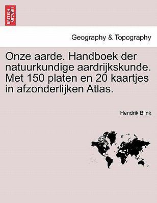 Onze Aarde. Handboek Der Natuurkundige Aardrijkskunde. Met 150 Platen En 20 Kaartjes in Afzonderlijken Atlas. 9781241571368