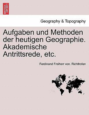 Aufgaben Und Methoden Der Heutigen Geographie. Akademische Antrittsrede, Etc. 9781241571405