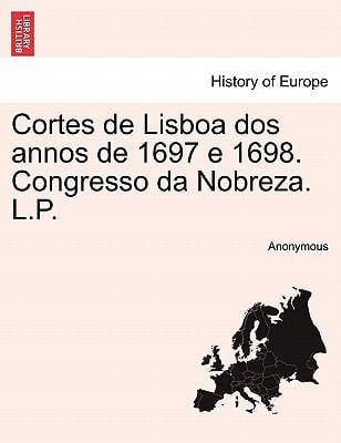 Cortes de Lisboa DOS Annos de 1697 E 1698. Congresso Da Nobreza. L.P. 9781241594275