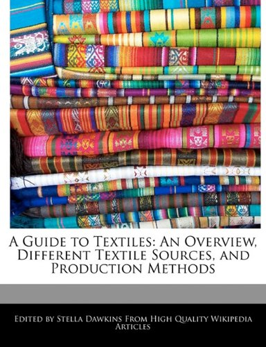 A Guide to Textiles: An Overview, Different Textile Sources, and Production Methods - Dawkins, Stella