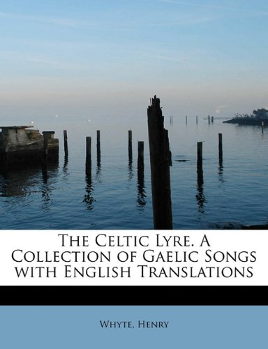 The Celtic Lyre. a Collection of Gaelic Songs with English Translations 9781241646554