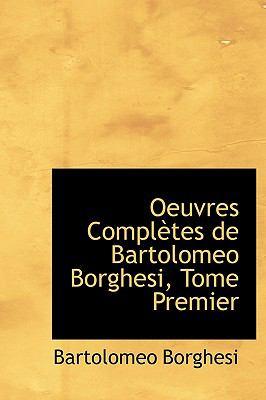 Oeuvres Compl Tes de Bartolomeo Borghesi, Tome Premier 9781241651008