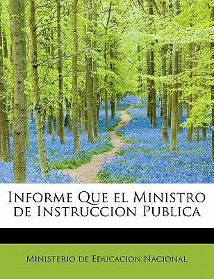 Informe Que El Ministro de Instruccion Publica 9781241659349