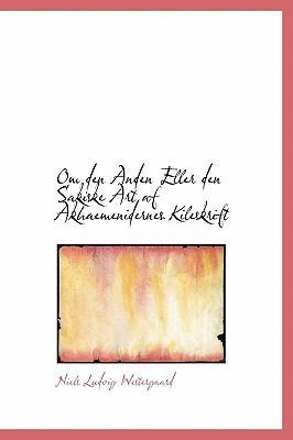 Om Den Anden Eller Den Sakiske Art AF Akhaemenidernes Kileskrift 9781241665289