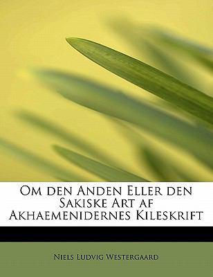 Om Den Anden Eller Den Sakiske Art AF Akhaemenidernes Kileskrift 9781241665296