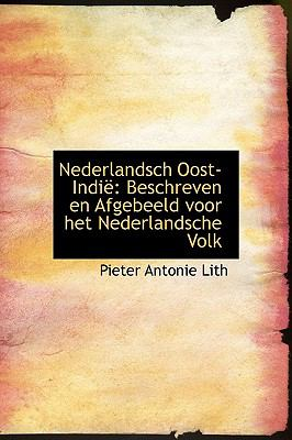 Nederlandsch Oost-Indi: Beschreven En Afgebeeld Voor Het Nederlandsche Volk 9781241666514