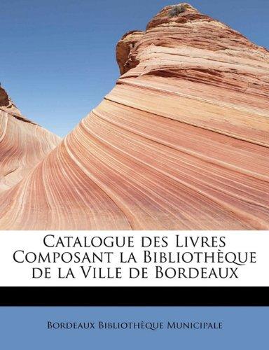 Catalogue Des Livres Composant La Biblioth Que de La Ville de Bordeaux 9781241670351