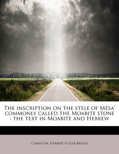The Inscription on the Stele of M Sa' Commonly Called the Moabite Stone: The Text in Moabite and Hebrew 9781241677299