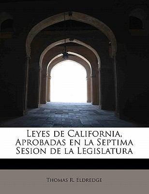 Leyes de California, Aprobadas En La Septima Sesion de La Legislatura 9781241679910