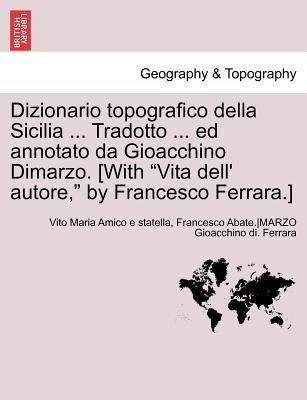 Dizionario Topografico Della Sicilia ... Tradotto ... Ed Annotato Da Gioacchino Dimarzo. [With