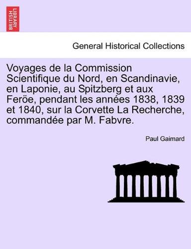 Voyages de La Commission Scientifique Du Nord, En Scandinavie, En Laponie, Au Spitzberg Et Aux Fer E, Pendant Les Ann Es 1838, 1839 Et 1840, Sur La Co 9781241691349
