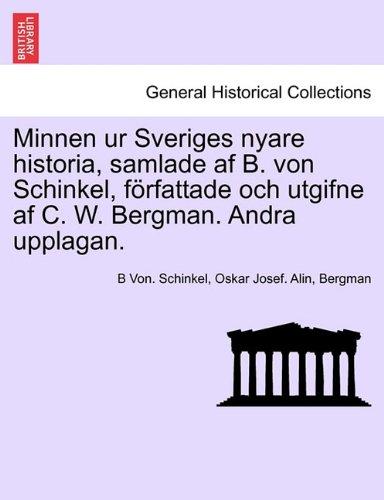 Minnen Ur Sveriges Nyare Historia, Samlade AF B. Von Schinkel, F Rfattade Och Utgifne AF C. W. Bergman. Andra Upplagan. 9781241691936