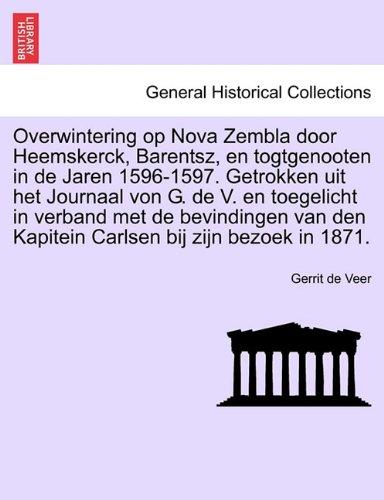 Overwintering Op Nova Zembla Door Heemskerck, Barentsz, En Togtgenooten in de Jaren 1596-1597. Getrokken Uit Het Journaal Von G. de V. En Toegelicht i 9781241691974