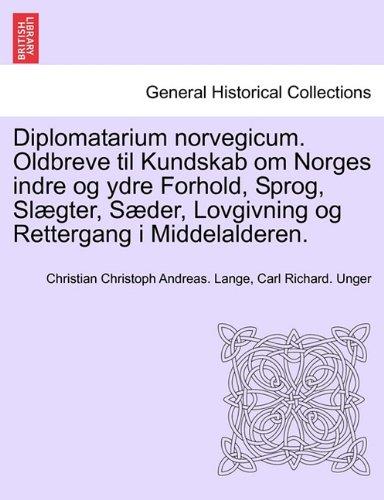 Diplomatarium Norvegicum. Oldbreve Til Kundskab Om Norges Indre Og Ydre Forhold, Sprog, SL Gter, S Der, Lovgivning Og Rettergang I Middelalderen. 9781241691998