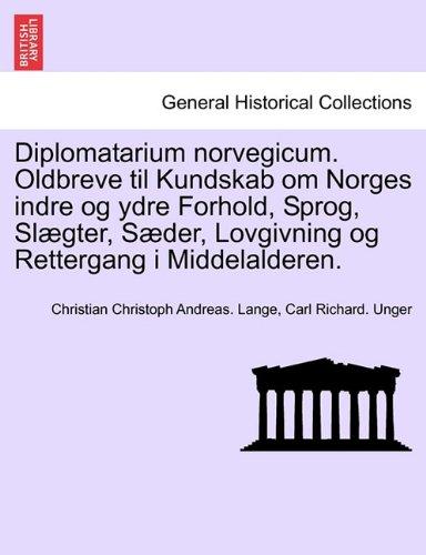 Diplomatarium Norvegicum. Oldbreve Til Kundskab Om Norges Indre Og Ydre Forhold, Sprog, SL Gter, S Der, Lovgivning Og Rettergang I Middelalderen. 9781241693718