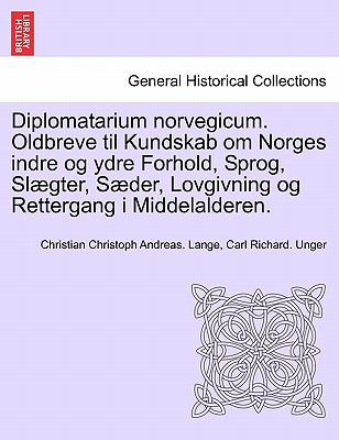 Diplomatarium Norvegicum. Oldbreve Til Kundskab Om Norges Indre Og Ydre Forhold, Sprog, SL Gter, S Der, Lovgivning Og Rettergang I Middelalderen. 9781241695347