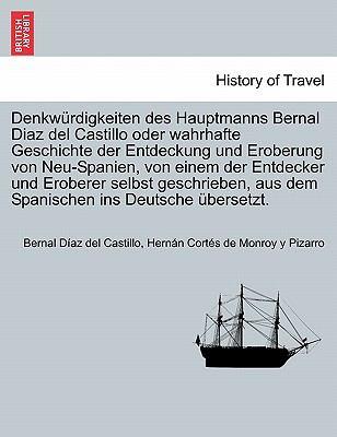 Denkw Rdigkeiten Des Hauptmanns Bernal Diaz del Castillo Oder Wahrhafte Geschichte Der Entdeckung Und Eroberung Von Neu-Spanien, Von Einem Der Entdeck
