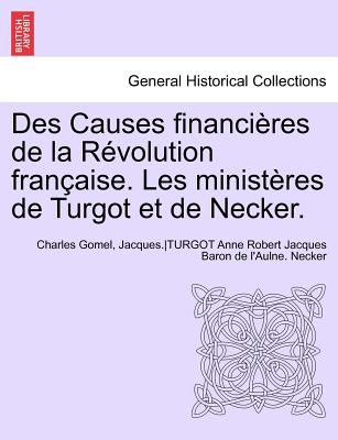 Des Causes Financi Res de La R Volution Fran Aise. Les Minist Res de Turgot Et de Necker. 9781241695965
