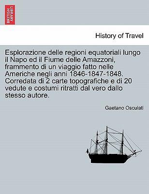 Esplorazione Delle Regioni Equatoriali Lungo Il Napo Ed Il Fiume Delle Amazzoni, Frammento Di Un Viaggio Fatto Nelle Americhe Negli Anni 1846-1847-184