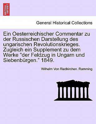 Ein Oesterreichischer Commentar Zu Der Russischen Darstellung Des Ungarischen Revolutionskrieges. Zugleich Ein Supplement Zu Dem Werke