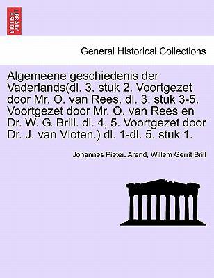 Algemeene Geschiedenis Der Vaderlands(dl. 3. Stuk 2. Voortgezet Door Mr. O. Van Rees. DL. 3. Stuk 3-5. Voortgezet Door Mr. O. Van Rees En Dr. W. G. Br 9781241698133