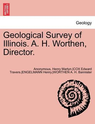 Geological Survey of Illinois. A. H. Worthen, Director. 9781241699536