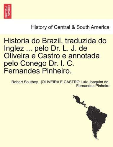 Historia Do Brazil, Traduzida Do Inglez ... Pelo Dr. L. J. de Oliveira E Castro E Annotada Pelo Conego Dr. I. C. Fernandes Pinheiro. 9781241701406