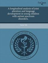 A Longitudinal Analysis of Joint Attention and Language Development in Young Children with Autism Spectrum Disorders -  Tek, Saime