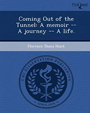 Coming Out of the Tunnel: A Memoir -- A Journey -- A Life. 9781244749214