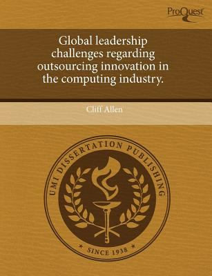 Global Leadership Challenges Regarding Outsourcing Innovation in the Computing Industry. 9781244771321