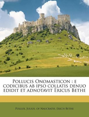 Pollucis Onomasticon: E Codicibus AB Ipso Collatis Denuo Edidit Et Adnotavit Ericus Bethe 9781245018487
