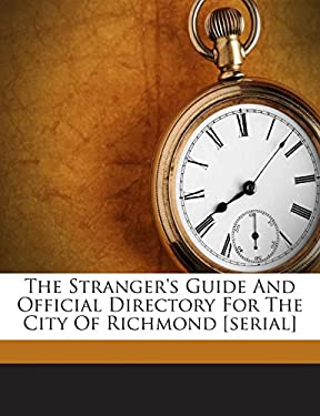 The Stranger's Guide And Official Directory For The City Of Richmond [serial]